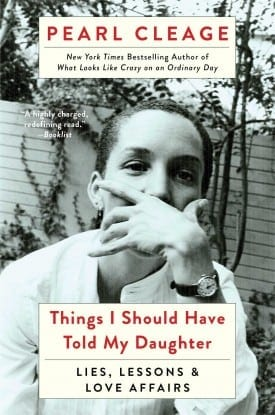"""Things I Should have Told My Daughter: Lies, Lessons and Love Affairs."" Pearl Cleage"
